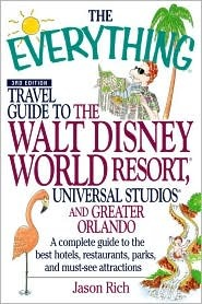 The Everything Travel Guide to the Walt Disney World Resort, Universal Studios, and Greater Orlando: A Complete Guide to Best Hotels, Restaurants, Parks, and Must-See Attractions