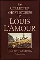 The Collected Short Stories of Louis L'Amour: The Frontier Stories Volume One