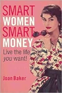 Smart Women, Smart Money: Live the Life You Want