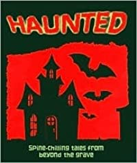 Haunted: Spine-Chilling Tales from Beyond the Grave
