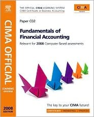 CIMA Official Learning System Fundamentals of Financial Accounting, Second Edition: Revised edition relevant for 2007/2008 computer based assessment (CIMA Certificate Level 2008)