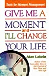 Give Me a Moment and I'll Change Your Life