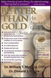 Better Than Gold: An Investor's Guide to Swiss Annuities the Gold-Backed, Lawsuit-Proof, Ultra-Safe Investment