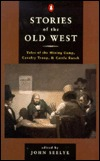 Stories of the Old West: Tales of the Mining Camp, Cavalry Troop, and Cattle Ranch
