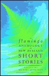 The Flamingo Anthology of New Zealand Short Stories by Michael Morrissey