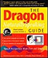 The Dragon Naturallyspeaking Guide: Speech Recognition Made Fast and Simple