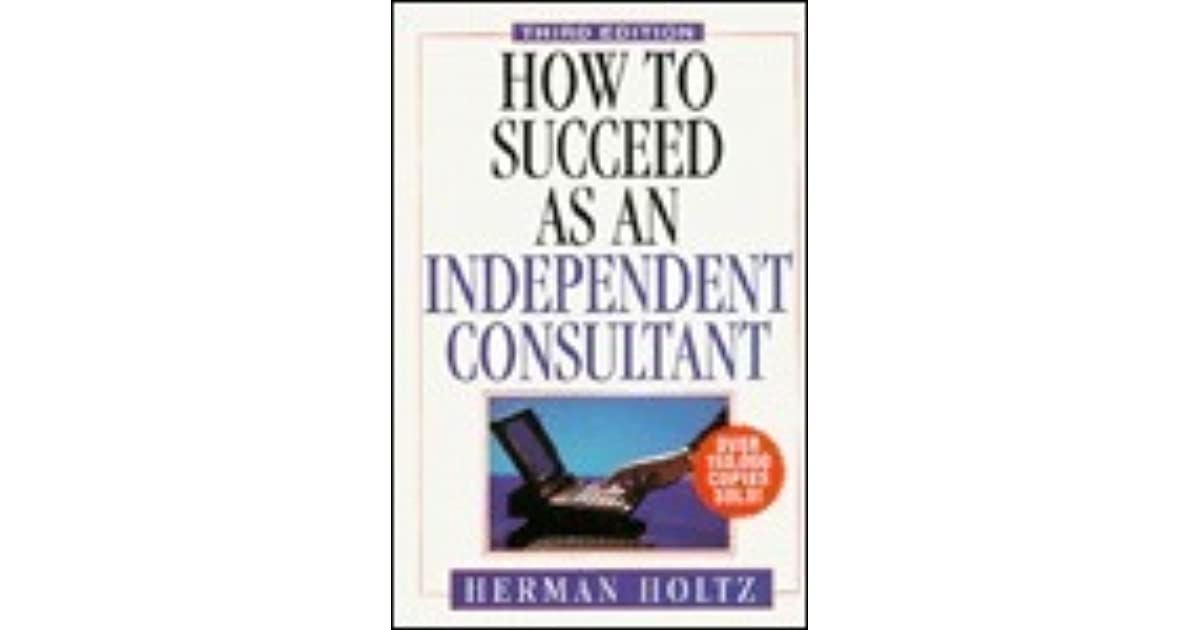 How To Succeed As An Independent Consultant By Herman Holtz