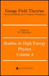 Gauge Field Theories Theoretical Studies and Computer Simulations