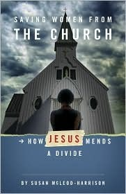 Saving Women from the Church: How Jesus Mends a Divide Susan Mcleod-harrison