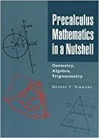 Precalculus Mathematics in a Nutshell: Geometry, Algebra