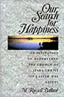 Our Search for Happiness: An Invitation to Understand the Church of Jesus Christ of Latter Day Saints