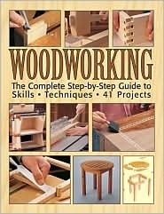 Woodworking The Complete Step-by-step Guide To Skills, Techniques, 41 Projects