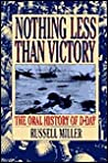 Nothing Less Than Victory: The Oral History of D-Day