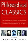 Philosophical Classics: The Thinking Person's Guide to Great Philosophical Books