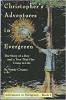 Christopher's Adventures in Evergreen: The Story of a Boy and a Tree That Has Come to Life