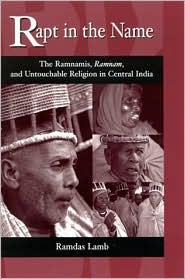 Rapt in the Name: The Ramnamis, Ramnam, and Untouchable Religion in Central India Ramdas Lamb