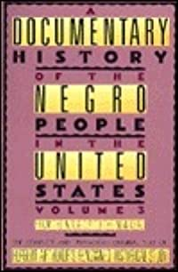 A Documentary History of the Negro People in the United States, Vol. 3