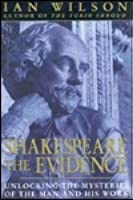 Shakespeare, the Evidence: Unlocking the Mysteries of the Man and His Work