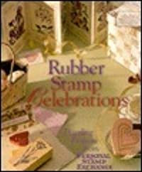 Rubber Stamp Celebrations: Dazzling Projects from Personal Stamp Exchange