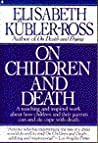 On Children and Death: A Touching and Inspired about How Children and Their Parents Can and Do..