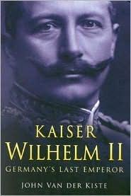 Kaiser Wilhelm II Germany's Last Emperor