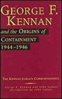 George F Kennan and the Origins of Containment: 1944-1946