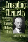 Crusading for Chemistry  The Professional Career of Charles Holmes Herty