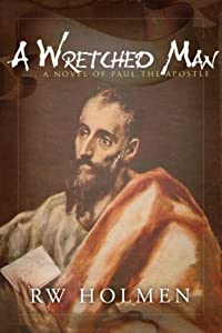A Wretched Man: A Novel of Paul the Apostle