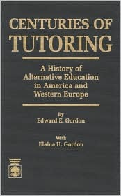 Centuries of Tutoring: A History of Alternative Education in America and Western Europe
