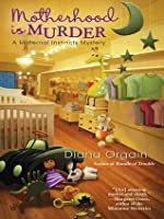 Motherhood is Murder (Maternal Instincts Mystery, #2)