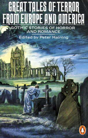 Great Tales of Terror from Europe and America: Gothic Stories of Horror and Romance 1765-1840