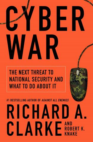 Cyberwar: The Next Threat to National Security & What to Do About It