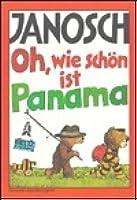Oh, wie schön ist Panama: Die Geschichte, wie der kleine Tiger und der kleine Bär nach Panama reisen