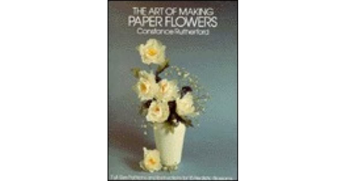 Art of making paper flowers full size patterns and instructions for art of making paper flowers full size patterns and instructions for 15 realistic blossoms by constance rutherford mightylinksfo