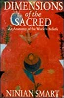 Dimensions of the Sacred: An Anatomy of the World's Beliefs