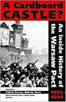 A Cardboard Castle?: An Inside History of the Warsaw Pact, 1955-1991
