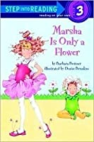 Marsha is Only a Flower (Step Into Reading: A Step 3 Book)