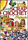 101 Easy Scrap Crochet Projects