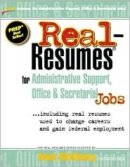Real-Resumes for Administrative Support, Office & Secretarial Jobs: Including Real Resumes Used to Change Careers and Gain Federal Employment