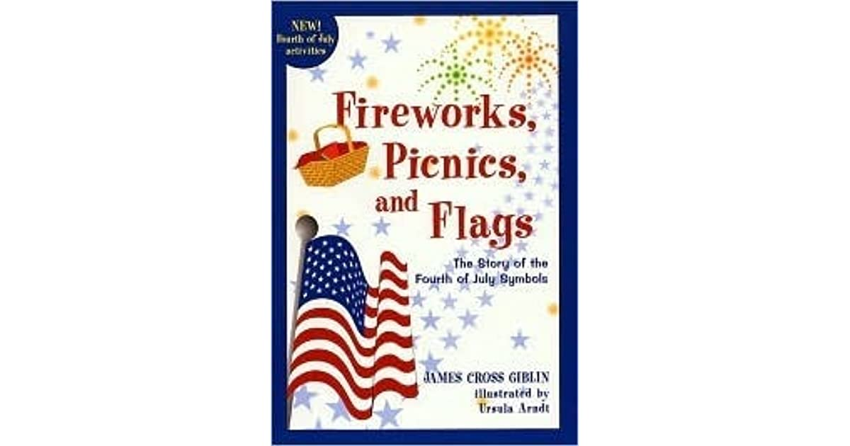 Fireworks Picnics And Flags The Story Of The Fourth Of July
