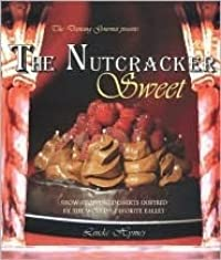 The Nutcracker Sweet: Show-Stopping Desserts Inspired by the World's Favorite Ballet