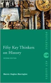 Fifty Key Thinkers on History (Routledge Key Guides), 3rd Edition