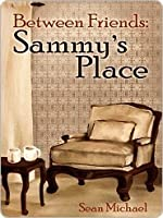 Sammy's Place (Between Friends, #2)