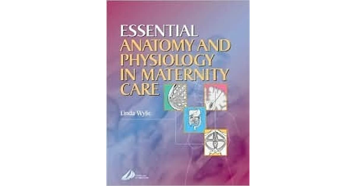 Essential Anatomy and Physiology for Maternity Care by Linda Wylie