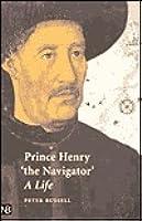 Prince Henry 'the Navigator' A Life