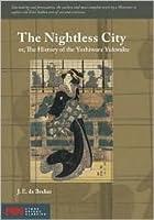 The Nightless City: Or, the History of the Yoshiwara Yukwaku