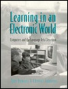 Learning in an Electronic World: Computers and the Language Arts Classroom
