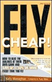 Fly Cheap!: How to Beat the Airlines at Their Own Game and Save up to 50%--or more--Every Time You Fly