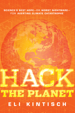 Hack the Planet: Science's Best Hope -- or Worst Nightmare -- for Averting Climate Catastrophe