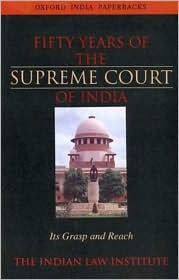 Fifty Years of the Supreme Court of India: Its Grasp and Reach